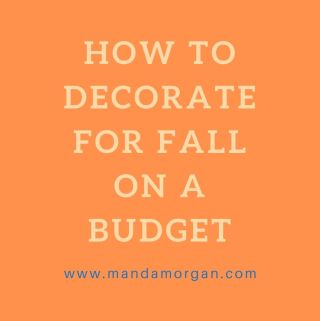 How To Decorate For Fall On A Budget - www.mandamorgan.com #falldecor #budget #decoratingonabudget