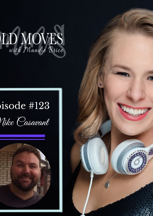 Bold Moves Podcast Episode 123 Mike Casavant