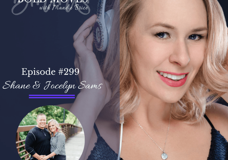 Bold Moves Podcast Episode 299 Shane & Jocelyn Sams