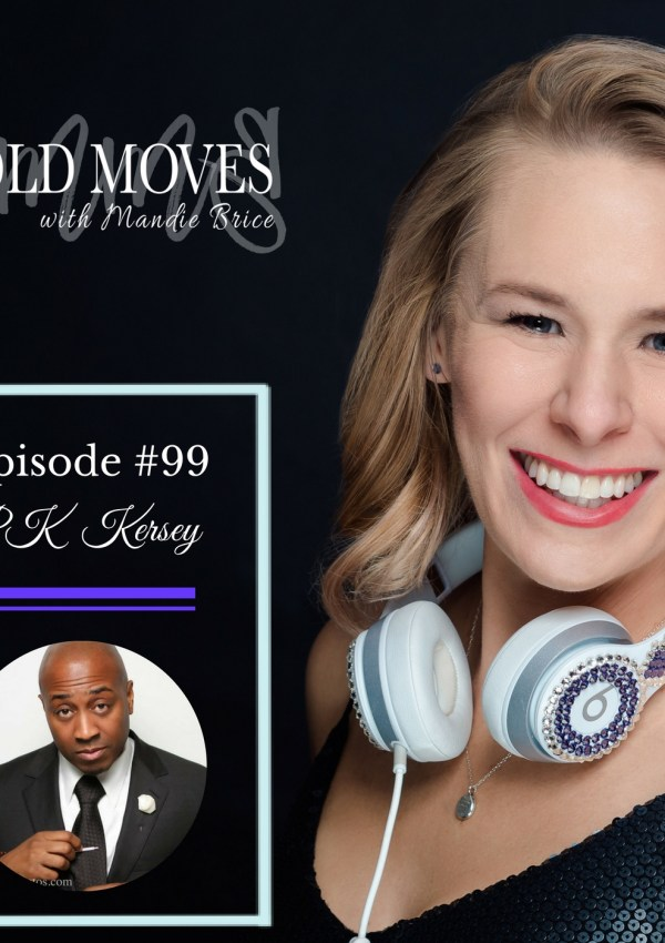 Bold Moves Podcast Episode 99 PK Kersey