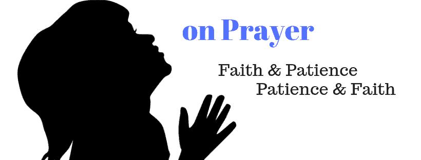Prayer, Faith and Patience