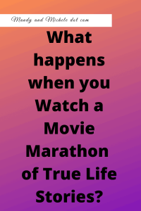 movie marathon, true story movies, lessons learned
