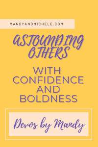 confidence and boldness astounding