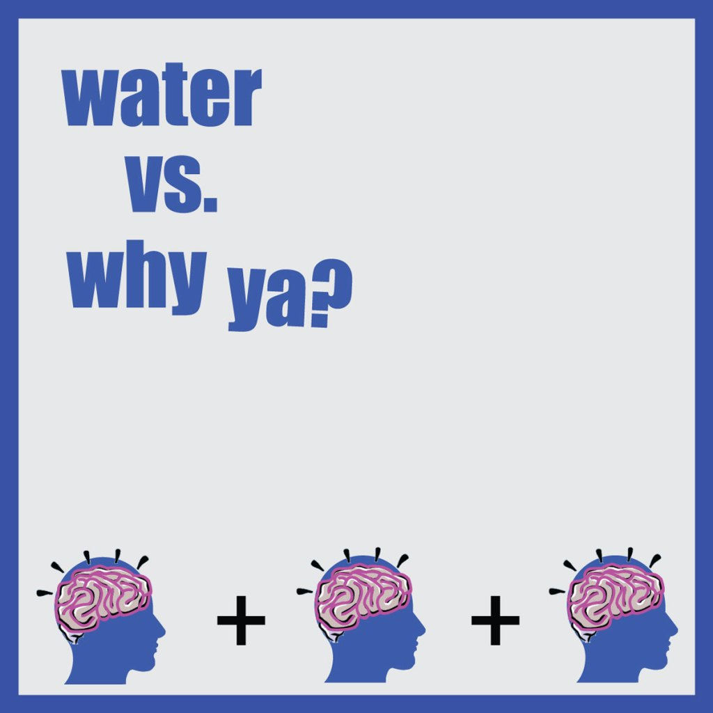 water vs why ya EP