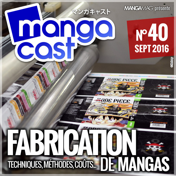 Mangacast N°40 : La fabrication de mangas