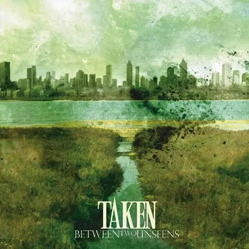 Taken『Arrested Impulse』絶叫系エモの神的アンセム Between Two Unseens