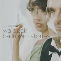 Waldeck「Ballroom Stories」   オシャレ好きはマストな傑作 (2007年作品)