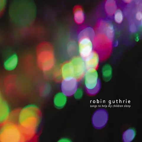 Robin Guthrie / Songs to Help My Children Sleep EP | 癒し系シューゲイザーで快眠しよう (2009)