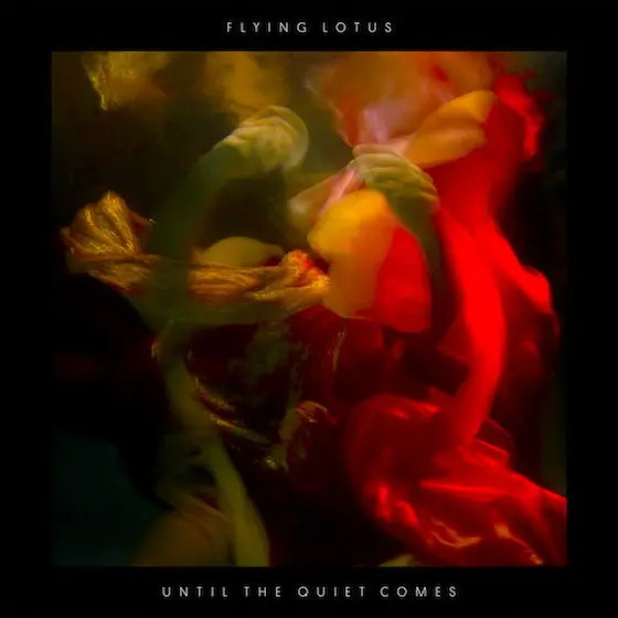 Flying Lotus / Until The Quiet Comes (2012)