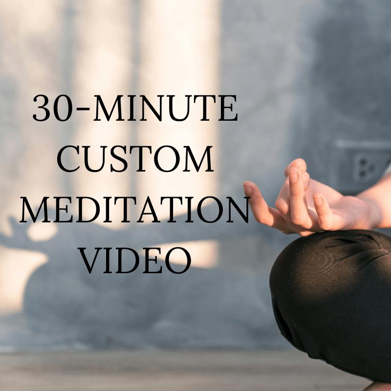 30-Minute Custom Meditation Video