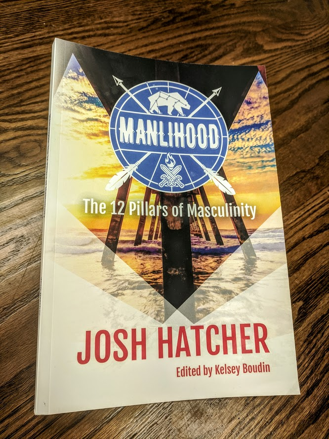 Manlihood The 12 Pillars of Masculinity by Josh Hatcher