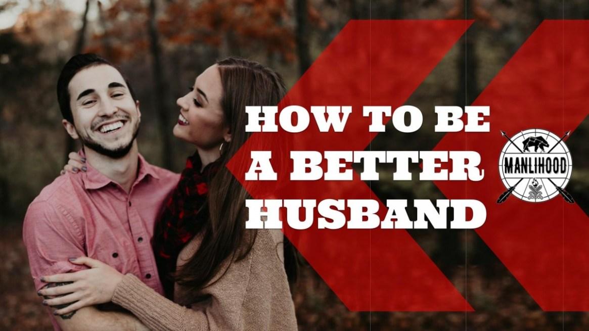 how to be a better husband, manlihood, josh hatcher