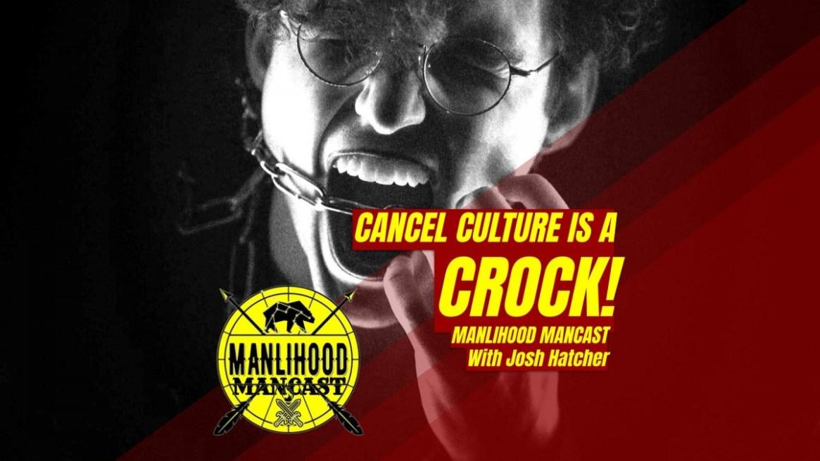 Cancel Culture is a Crock - Podcast for Men - Josh Hatcher