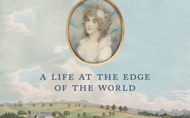 "Elizabeth Macarthur. . . ""LIFE AT THE EDGE OF THE WORLD."""