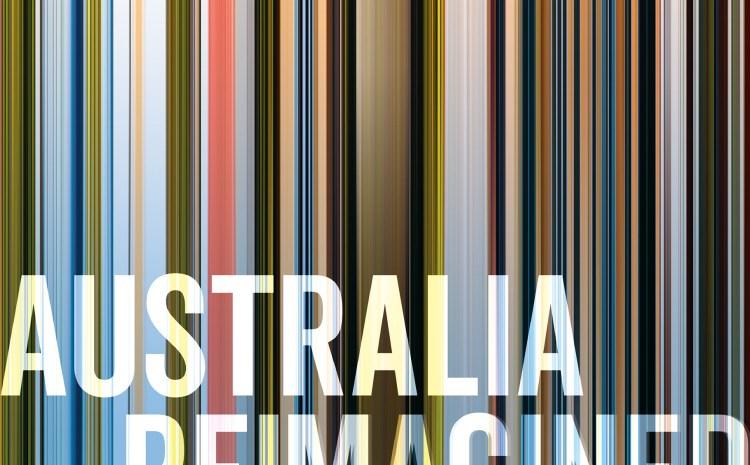 AUSTRALIA RE-IMAGINED