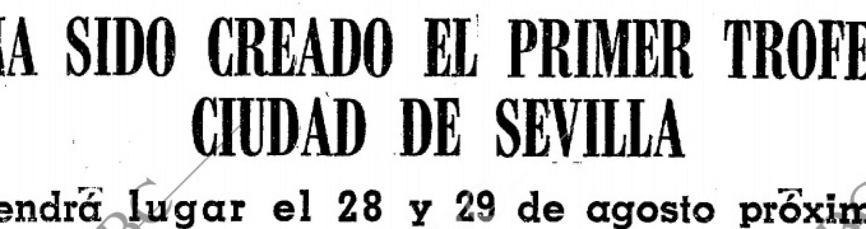 Hoy hace 50 años. Nace el Trofeo Ciudad de Sevilla.