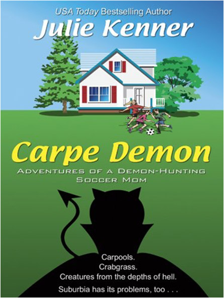 Carpe Demon: Adventures of a Demon Hunting Soccer Mom