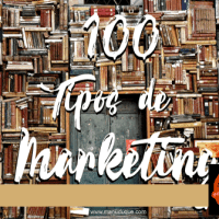 100 Tipos de Marketing: Ejemplos, Definiciones y Estrategias.