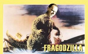 Fragodzilla