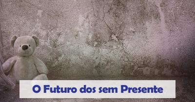 O futuro dos sem presente