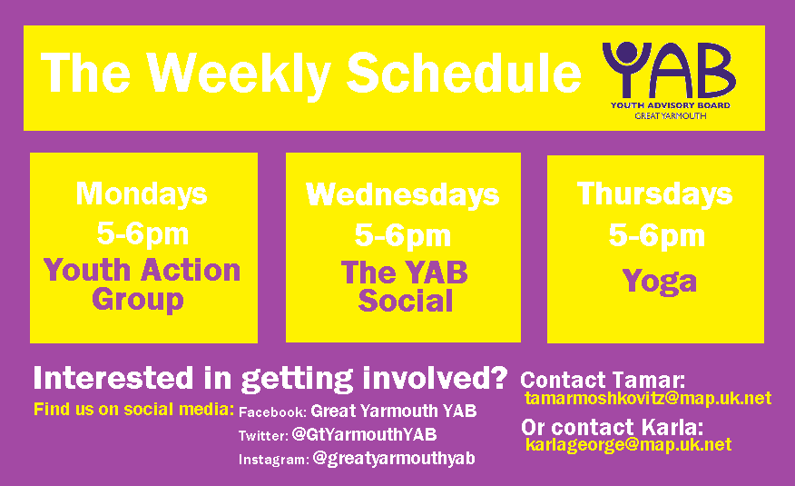 The Weekly Schedule:   Mondays 5-6pm Youth Action Group  Wednesdays 5-6pm The YAB Social  Thursdays 5-6pm Yoga