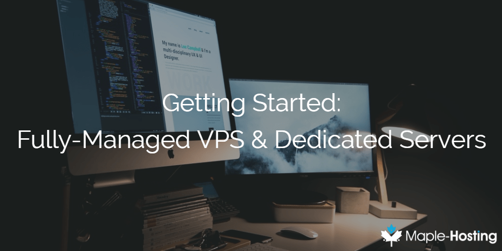 Getting Started: Fully-Managed VPS & Dedicated Servers
