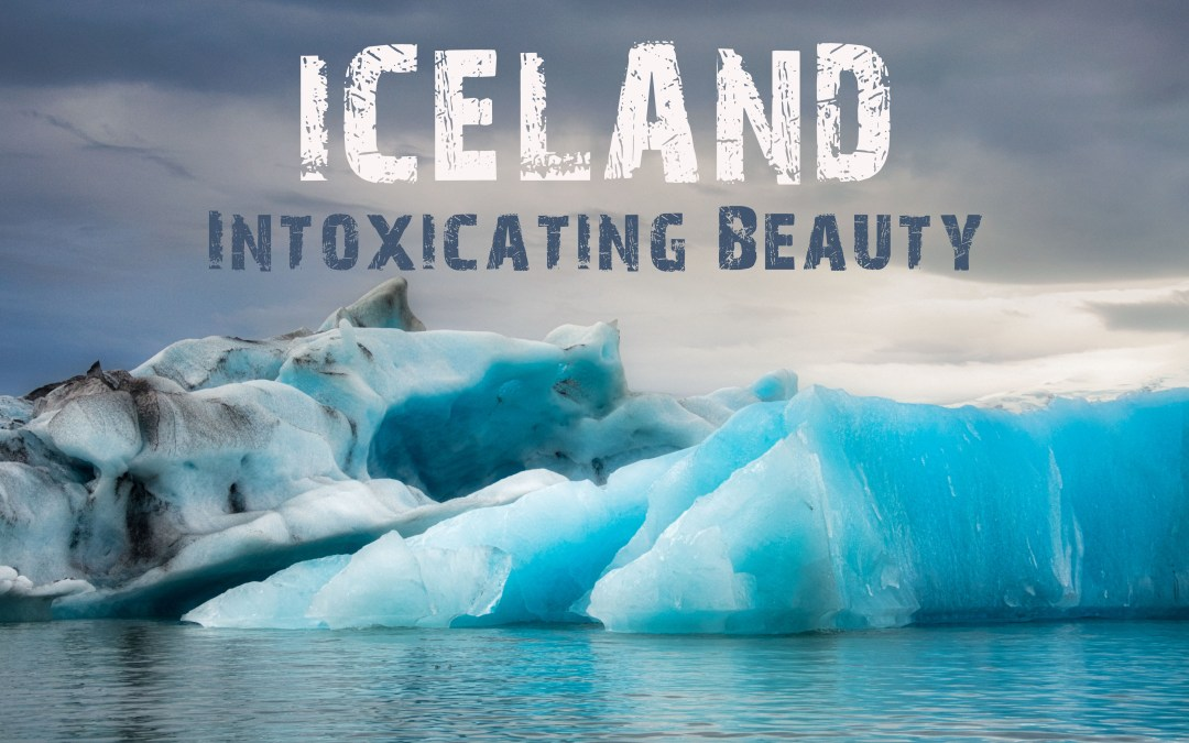 Iceland: Intoxicating Beauty – Part 1: South Iceland