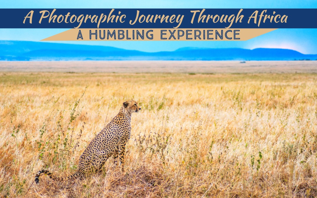 A Photographic Journey Through Africa: A Humbling Experience