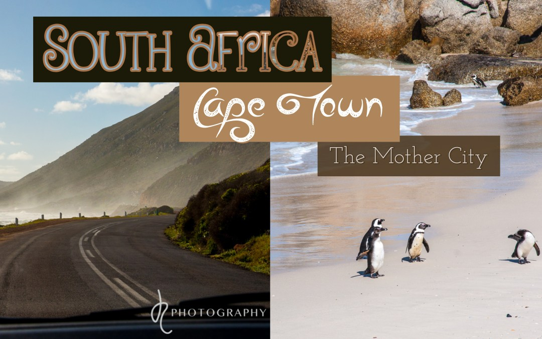 South Africa: Cape Town – The Mother City