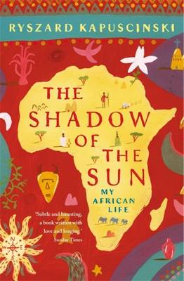 The Shadow of the Sun by Ryszard Kapuscinski