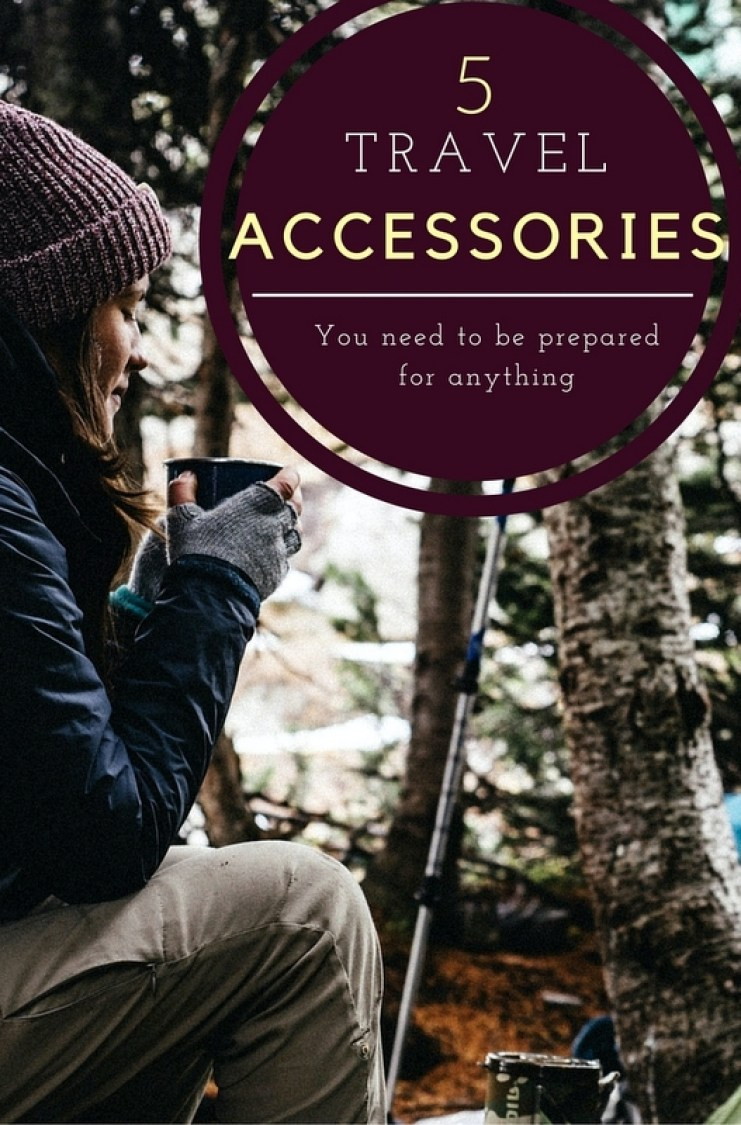 5 Travel Accessories You Need To Be Prepared For Anything