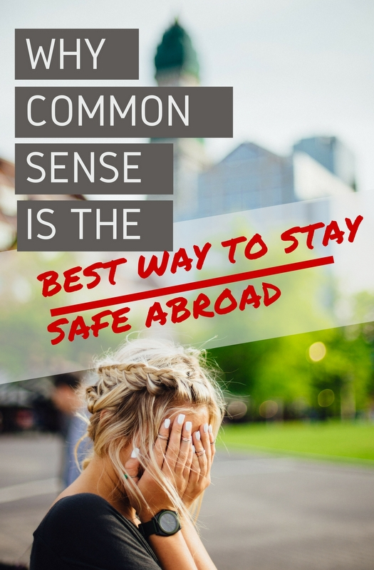 The biggest secret to staying safe abroad has, and always will be, traveling with street smarts and common sense.