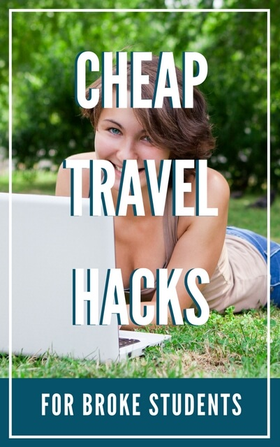 Cheap travel hacks for broke students