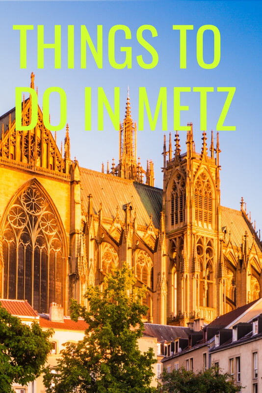 The incredible French city of Metz! Here's a list of things to do; a full run down of churches, parks, museums, festivals, and food!