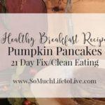 Healthy Recipe – Pumpkin Pancakes – 21 Day Fix – Clean Eating