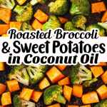 roasted broccoli and sweet potatoes in coconut oil pin