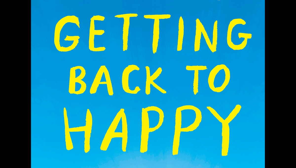 NEW BOOK: Getting Back to Happy: Change Your Thoughts, Change Your Reality, and Turn Your Trials into Triumphs