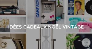 idees-cadeaux-noel-vintage-retro