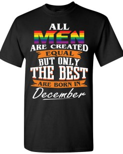 The Best Are Born In December LGBT T-shirt