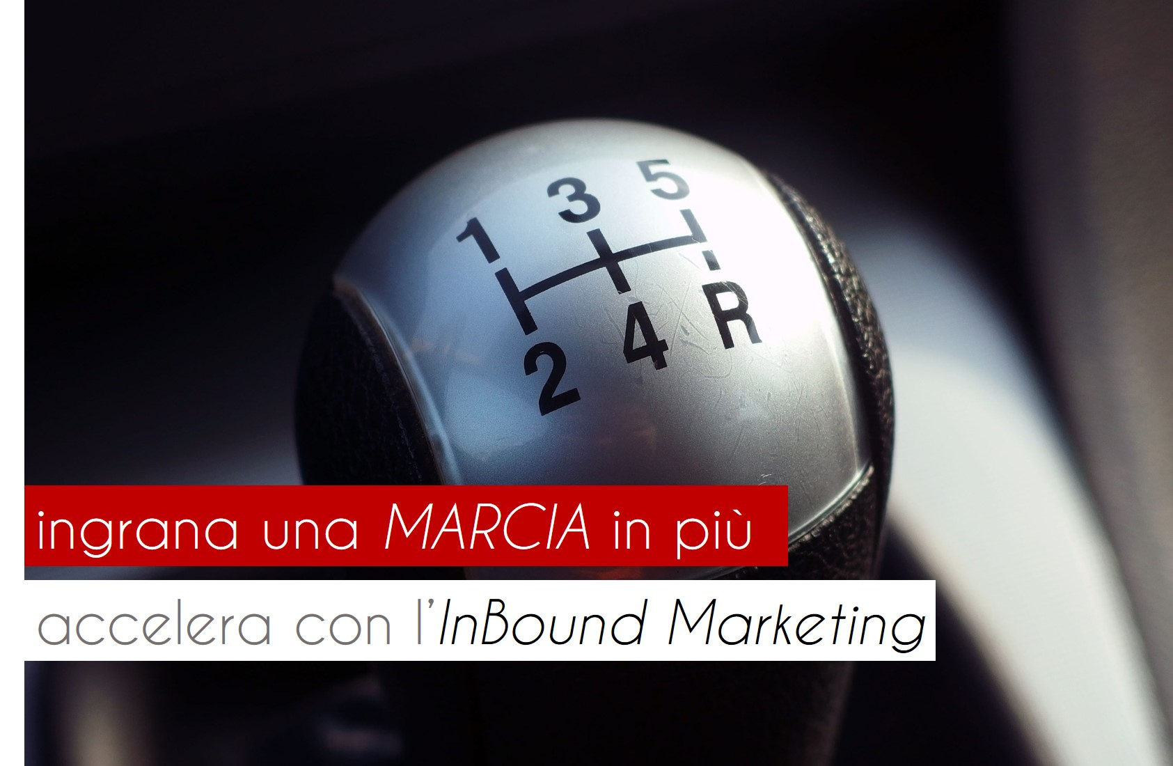 Inbound Marketing ingrana una marcia in più