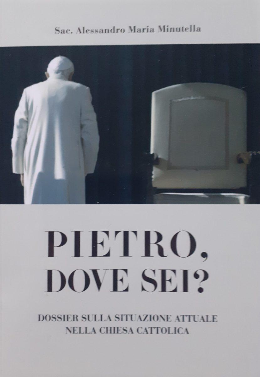 Pietro Dove Sei Libro Dossier Di Don Minutella Sulla Crisi Nella Chiesa Stilum Curiae