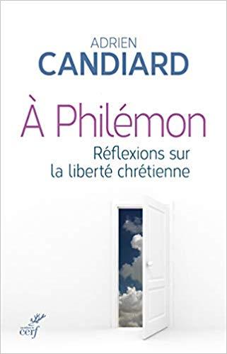 A Philémon. Réflexions sur la liberté chrétienne de Adrien Candiard