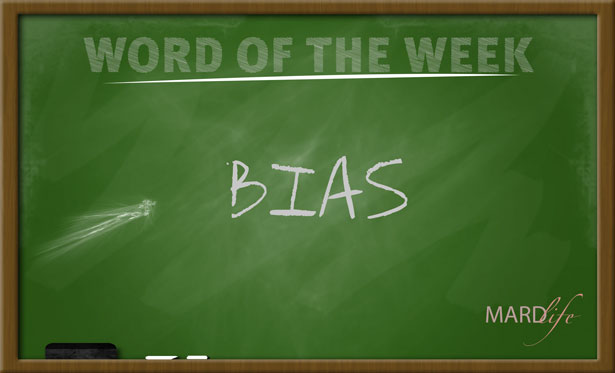 WORD FOR THE WEEK – BIAS