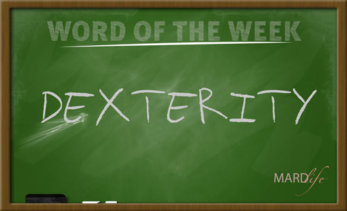 WORD FOR THE WEEK – DEXTERITY