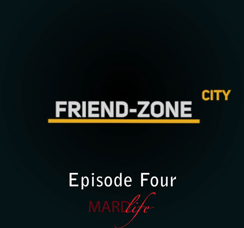 FRIEND-ZONE CITY – EPISODE FOUR