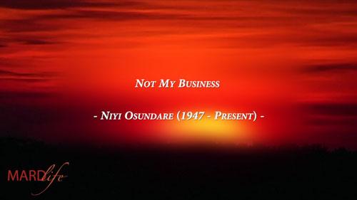 Not My Business – Niyi Osundare (A Poem)