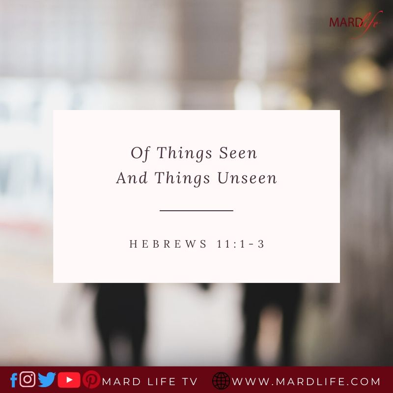 Of Things Seen And Things Unseen – ML DEVOTIONAL