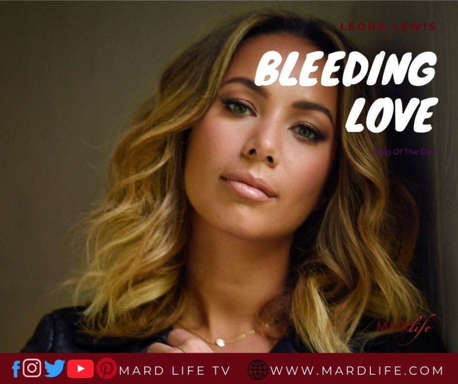 Bleeding Love – Leona Lewis (Song Of The Day)