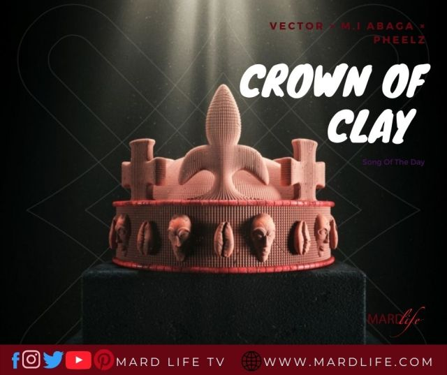 Crown Of Clay – Vector × M.I Abaga × Pheelz (Song Of The Day)