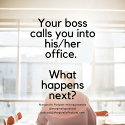 October writing prompt: Your boss calls you into their office. What happens next?